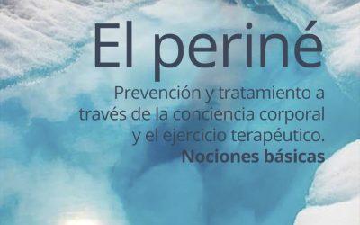 El periné: Prevención y tratamiento a través de la conciencia corporal y el ejercicio terapéutico.